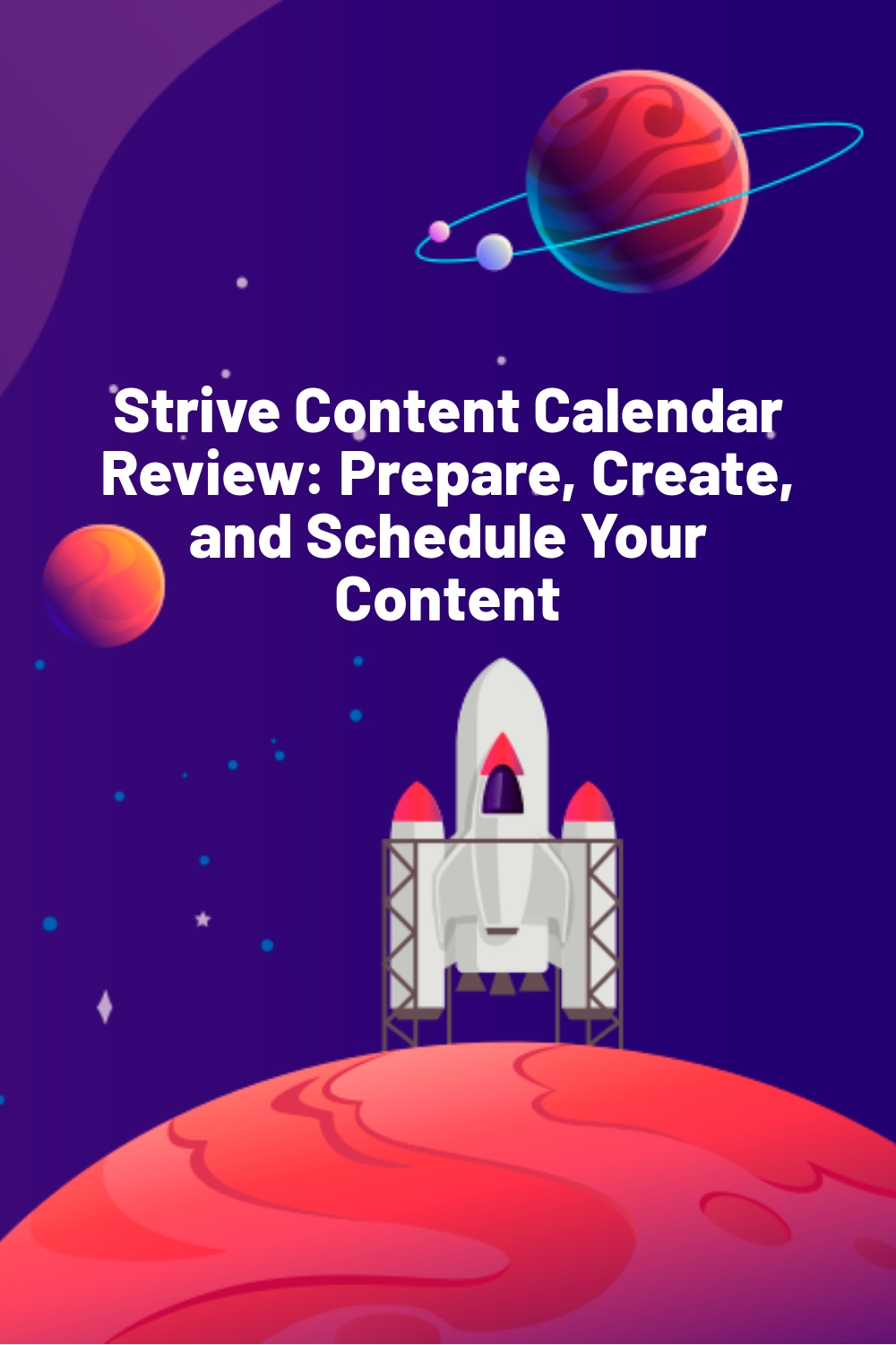Strive Content Calendar Review: Prepare, Create, and Schedule Your Content